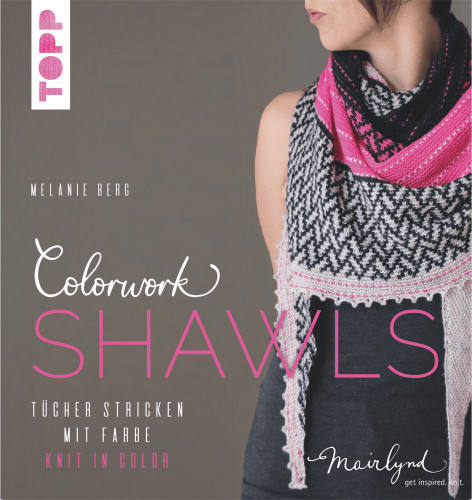 Melanie Berg -  Colorwork Shawls. Tücher stricken mit farbe – Knit in in Color.