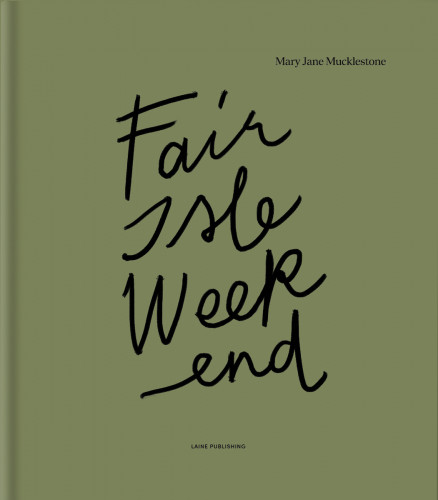Fair Isle Weekend - Mary Jane Mucklestone ENG